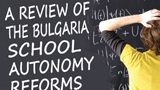 Review of the Bulgaria School Autonomy Reforms.