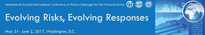 "17th Annual International Conference on Policy Challenges for the Financial Sector co-hosted by the FRB, IMF, WBG: ""Evolving Risks, Evolving Responses."""