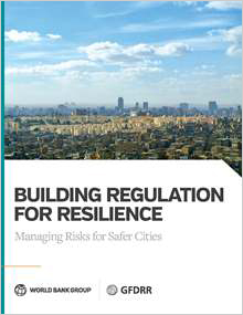 Building Regulation for Resilience: Managing Risks for Safer Cities