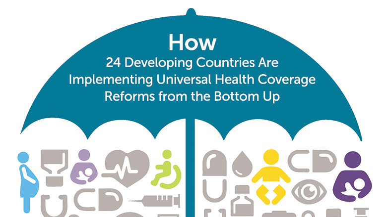Going Universal: How 24 Developing Countries Are Implementing Universal Health Coverage Reforms from the Bottom Up