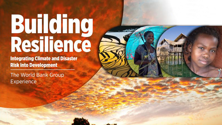Building Resilience: World Bank Group Experience in Climate and Disaster Resilient