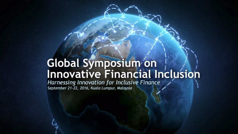 Global Symposium on Innovative Financial Inclusion - Malaysia