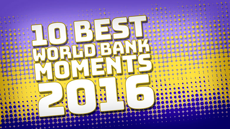 10 Best World Bank Moments 2016