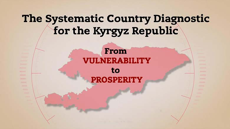 Systematic Country Diagnostic for the Kyrgyz Republic: From Vulnerability to Prosperity