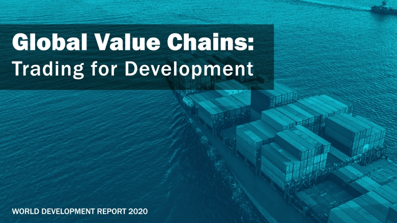 World Development Report 2020: Trading for Development in the Age of